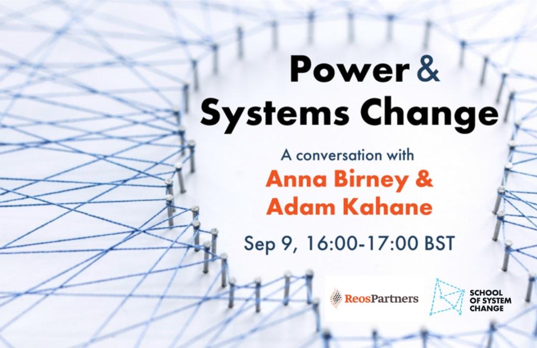 Power & Systems Change: A Conversation between Anna Birney & Adam Kahane